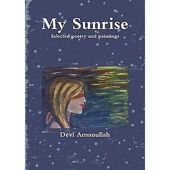 My Sunrise  Selected poetry and paintings by Amanullah & Devi
