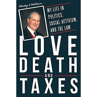 Love Death and Taxes My Life in Politics Social Activism and the Law by Weithorn & Stanley S.