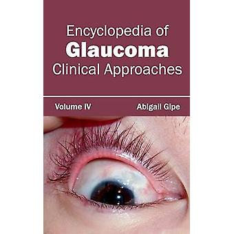 Encyclopedia of Glaucoma Volume IV Clinical Approaches by Gipe & Abigail