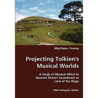 Projecting Tolkiens Musical Worlds by Young & Matthew