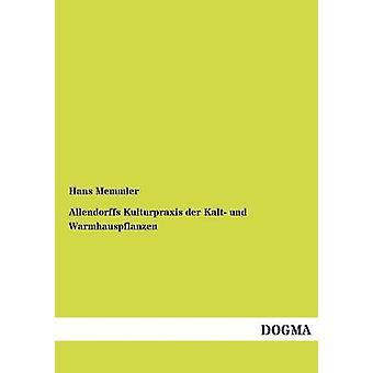 Allendorffs Kulturpraxis der Kalt und Warmhauspflanzen by Memmler & Hans