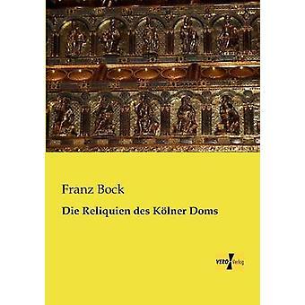 Die Reliquien des Klner Doms von Bock & Franz