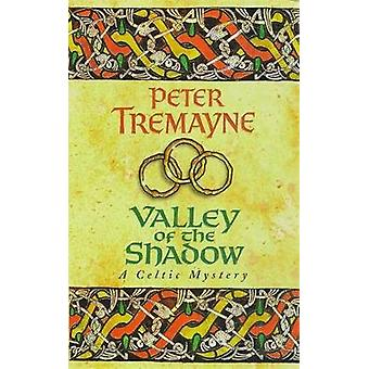 Valley of the Shadow Sister Fidelma Mysteries Book 6  A fascinating Celtic mystery of deadly deceit by Peter Tremayne