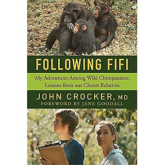 Following Fifi - My Adventures Among Wild Chimpanzees: Lessons from our Closest Relatives