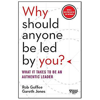 Why Should Anyone Be Led by You?: What It Takes to� Be an Authentic Leader