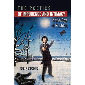 The Poetics of Impudence and Intimacy in the Age of Pushkin by Joe Pe