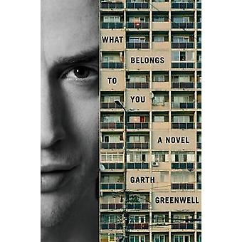 What Belongs to You by Garth Greenwell - 9780374288228 Book