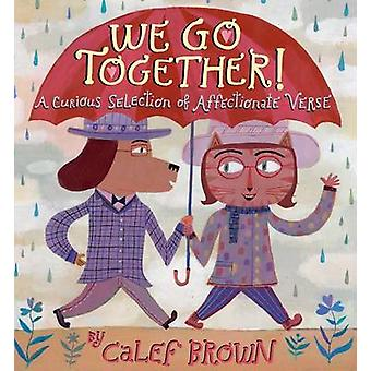 We Go Together! - A Curious Selection of Affectionate Verse by Calef B