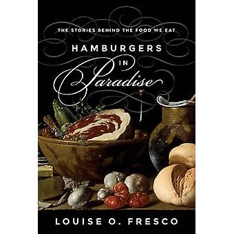 Hamburgers in Paradise - The Stories Behind the Food We Eat by Louise