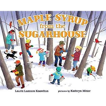 Maple Syrup from the Sugarhouse by Laurie Lazzaro Knowlton - 97808075