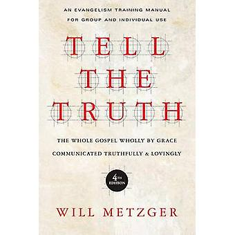 Tell the Truth - The Whole Gospel Wholly by Grace Communicated Truthfu