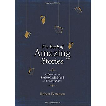 The Book of Amazing Stories - 90 Devotions on Seeing God's Hand in Unl