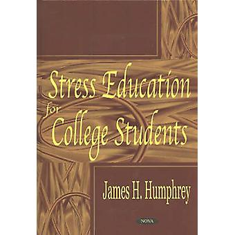 Stress Education for College Students by James H. Humphrey - 97815903