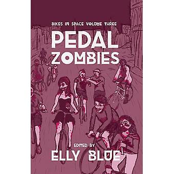 Pedal Zombies - Bikes in Space Volume 3 by Elly Blue - 9781621065623 B