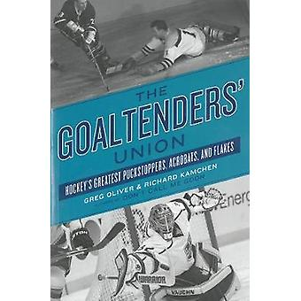 The Goaltenders' Union - Hockey's Greatest Puckstoppers - Acrobats and