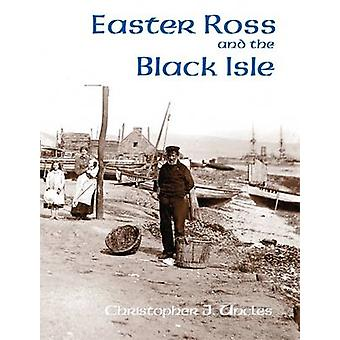 Easter Ross and the Black Isle by Christopher J. Uncles - 97818403345