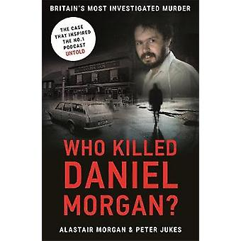 Who Killed Daniel Morgan? - Britain's Most Investigated Murder by Who