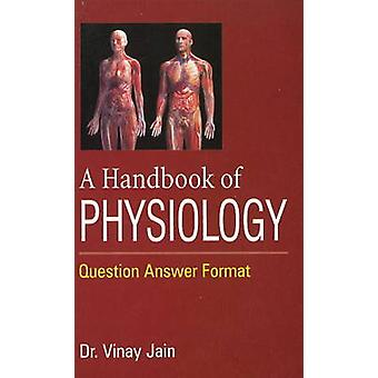 Handbook of Physiology - Question Answer Format by Vinay Jain - 978813