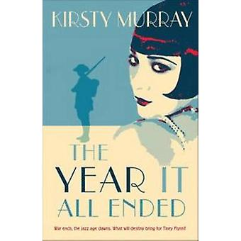 The Year It All Ended par Kirsty Murray