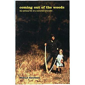 Coming Out of the Woods: The Solitary Life of a Maverick Naturalist