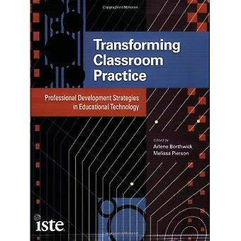 Transforming Classroom Practice: Professional Development Strategies in Educational Technology