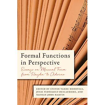 Formal Functions in Perspective Essays on Musical Form from Haydn to Adorno by Vande Moortele & Steven