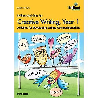 Brilliant Activities for Creative Writing Year 1Activities for Developing Writing Composition Skills by Yates & Irene
