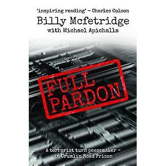 Full Pardon  A Terrorist Turned Peacemaker in Crumlin Road Prison by Billy McFetridge