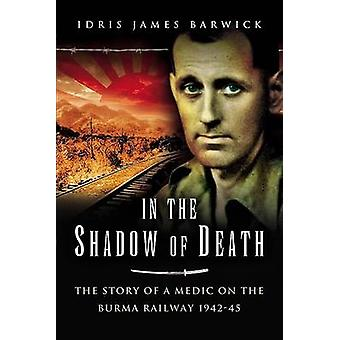 In the Shadow of Death - The Memoir of a Prisoner of War on the Burma