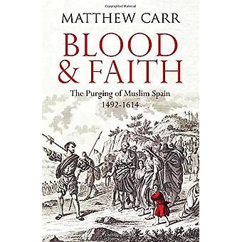 Blood and Faith - The Purging of Muslim Spain - 1492-1614 - 9781849048
