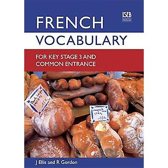French Vocabulary for Key Stage 3 and Common Entrance by John Ellis -