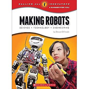Making Robots: Science, Technology, and Engineering (Calling All Innovators: A Career for You)