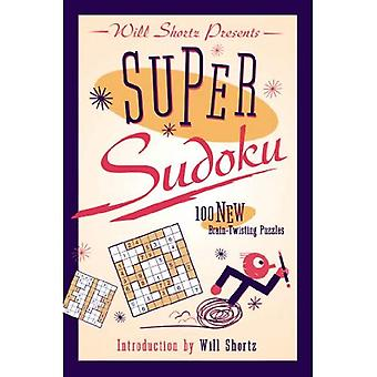 Will Shortz Presents Super Sudoku: 100 New Brain-Twisting Puzzles