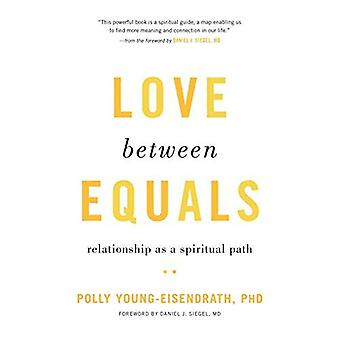 Love Between Equals: Relationship as a Spiritual� Path