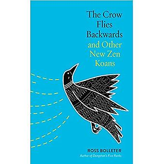 The Crow Flies Backwards and Other New Zen Koans