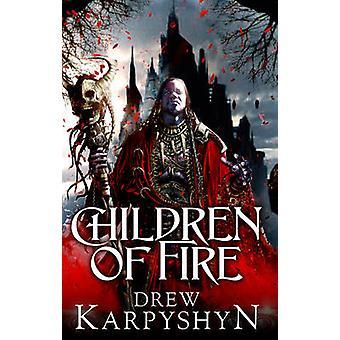 Children of Fire  The Chaos Born 1 by Drew Karpyshyn