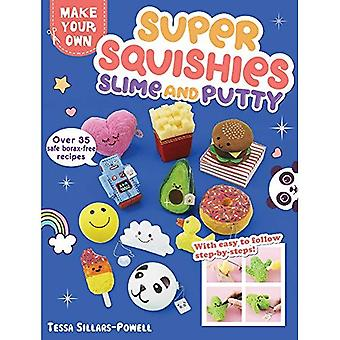 Super Squishies, Slime, and� Putty: Over 35 Safe, Borax-Free Recipes