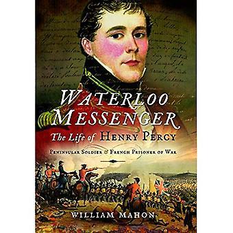 Waterloo Messenger: Das Leben von Henry Percy, Halbinsel Soldat und französische Kriegsgefangene