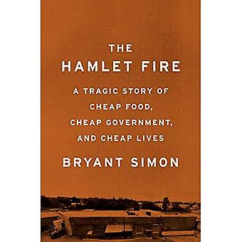 The Hamlet Fire: A Tragic Story of Cheap Food, Cheap� Government, and Cheap Lives