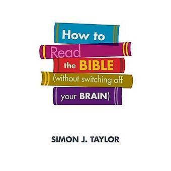 Hvordan lese Bibelen uten å slå av hjernen din av Taylor & Simon J