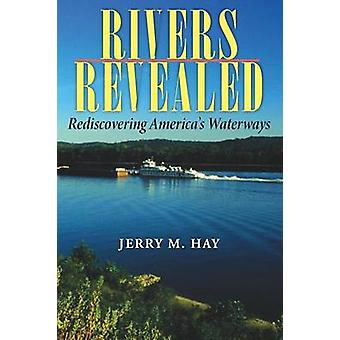 Rivers Revealed Rediscovering Americas Waterways by Hay & Jerry M.