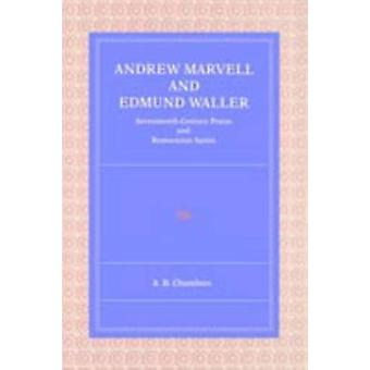 Andrew Marvell and Edmund Waller SeventeenthCentury Praise and Restoration Satire by Chambers & A. B.