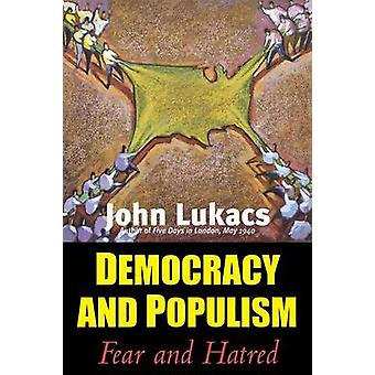 Democracy and Populism Fear and Hatred by Lukacs & John