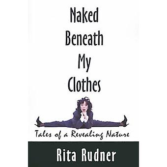Naked Beneath My Clothes Tales of a Revealing Nature by Rudner & Rita