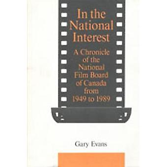 Im nationalen Interesse eine Chronik des National Film Board of Canada von 1949 bis 1989 von Evans & Gary