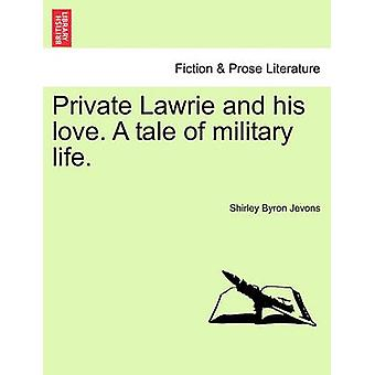 Private Lawrie and his love. A tale of military life. by Jevons & Shirley Byron
