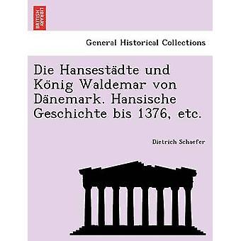 Die Hansestadte und Konig Waldemar von Danemark. Hansischen Geschichte bis 1376 etc. av Schaefer & Dietrich