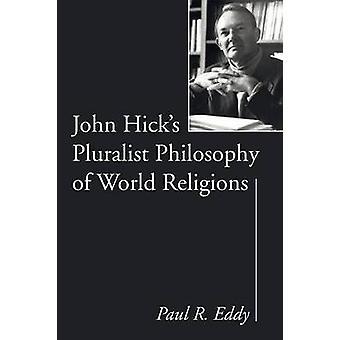 John Hicks Pluralist Philosophy of World Religions by Eddy & Paul R.