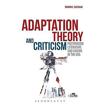 Adaptation Theory and Criticism by Slethaug & Gordon E.