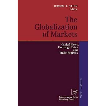The Globalization of Markets Capital Flows Exchange Rates and Trade Regimes by Stein & Jerome L.